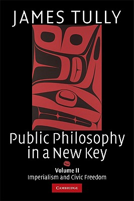 Public Philosophy in a New Key By Tully, James