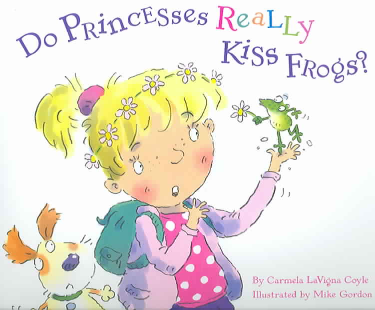 Do Princesses Really Kiss Frogs? By Coyle, Carmela Lavigna/ Gordon, Mike (ILT)/ Gordon, Carl (ILT)